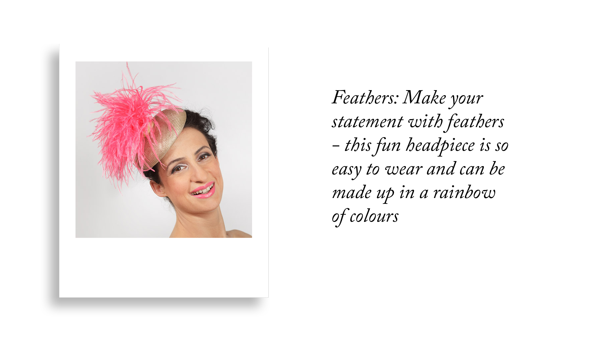 Feathers: Make your statement with feathers - this fun headpiece is so easy to wear and can be made up in a rainbow of colours